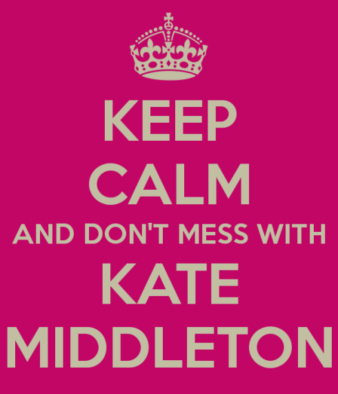 keep-calm-and-don-t-mess-with-kate-middleton-3